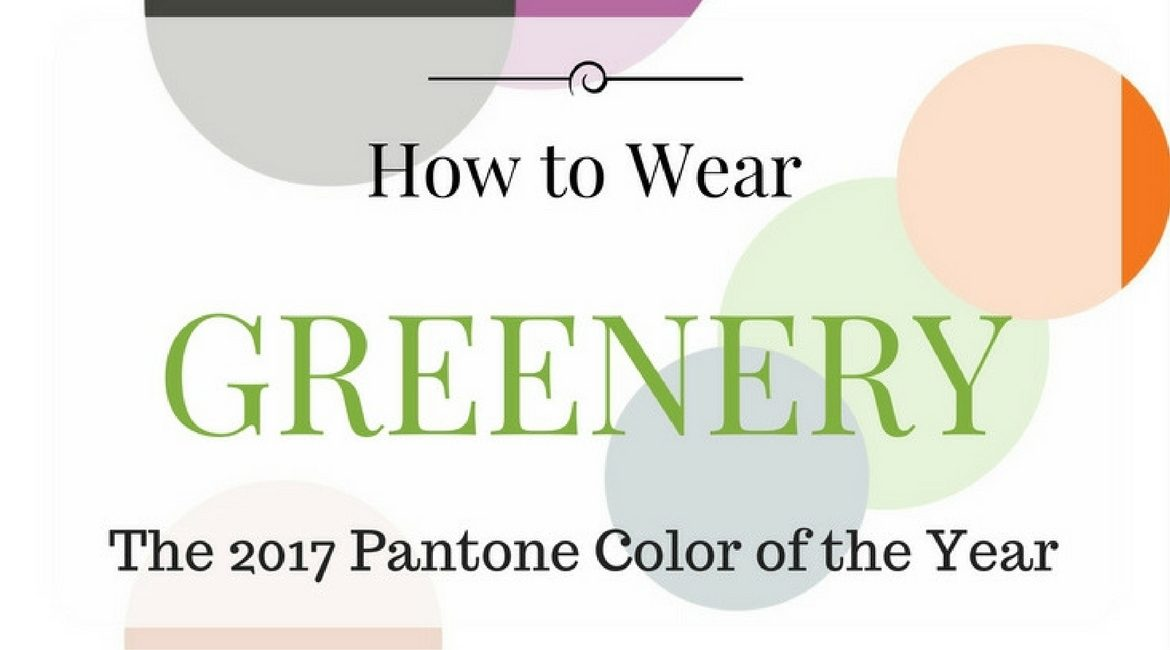 How to Wear Greenery the 2017 Pantone color of the year cover