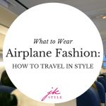 What to Wear- Airplane Fashion- How to travel in style - JK Style