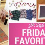 Friday Favorites - December 1 2017 - JK Style