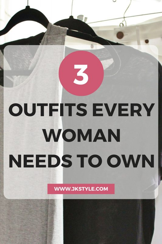 3 OUTFITS EVERY WOMAN NEEDS TO OWN