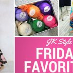 Friday Favorites June 1, 2018 - JK Style