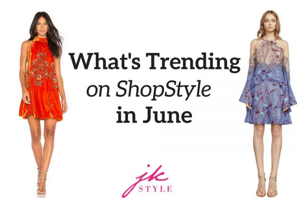 what's trending on ShopStyle in June - JK Style
